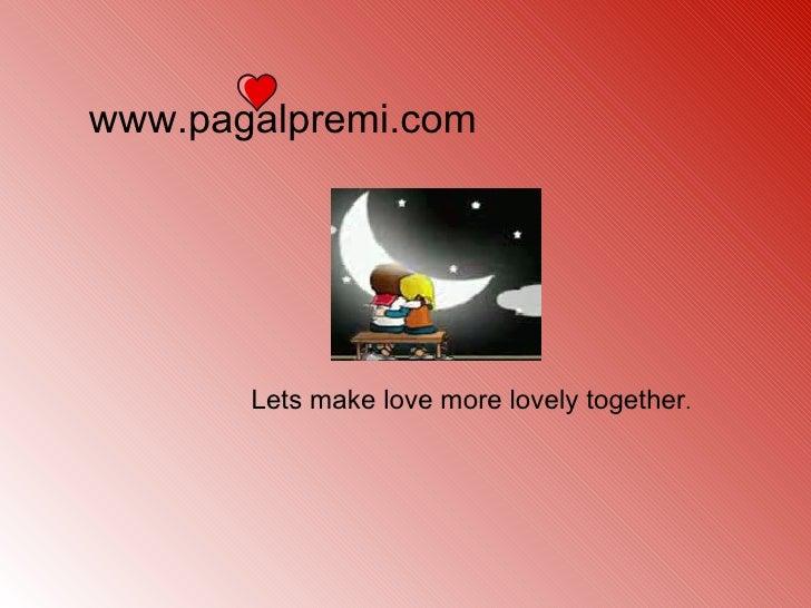 www.pagalpremi.com Lets make love more lovely together .