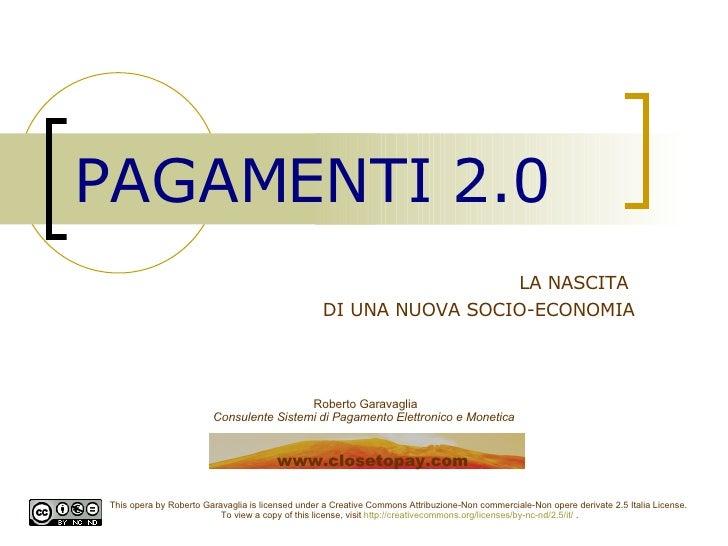 PAGAMENTI 2.0 LA NASCITA  DI UNA NUOVA SOCIO-ECONOMIA Roberto Garavaglia Consulente Sistemi di Pagamento Elettronico e Mon...