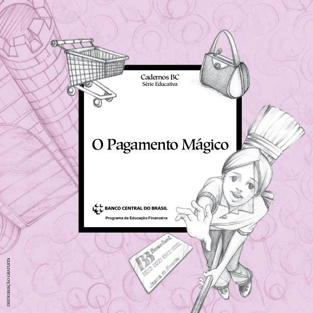 O Pagamento Mágico Cadernos BC Série Educativa Programa de Educação Financeira DISTRIBUIÇÃOGRATUITA