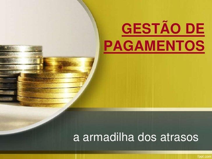 GESTÃO DE     PAGAMENTOSa armadilha dos atrasos