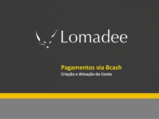Especial Lomadee Fim de ano Pagamentos via Bcash Criação e Ativação de Conta