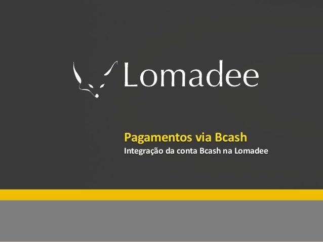 Especial Lomadee Fim de ano Pagamentos via Bcash Integração da conta Bcash na Lomadee