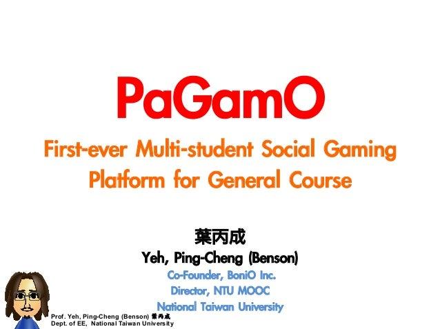 Prof. Yeh, Ping-Cheng (Benson) 葉丙成 Dept. of EE, National Taiwan University   PaGamO