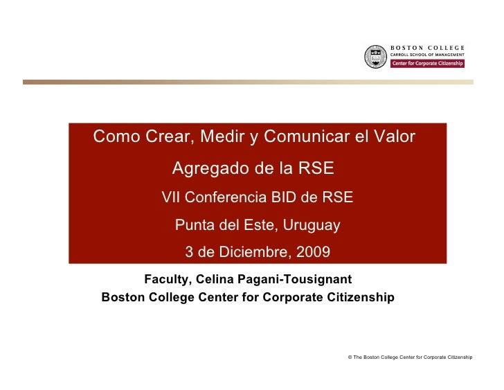 Como Crear, Medir y Comunicar el Valor                Agregado de la RSE              VII Conferencia BID de RSE          ...
