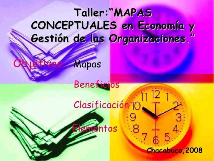 """Taller:""""MAPAS CONCEPTUALES en Economía y Gestión de las Organizaciones."""" Objetivos Mapas Beneficios Clasificación Elemento..."""