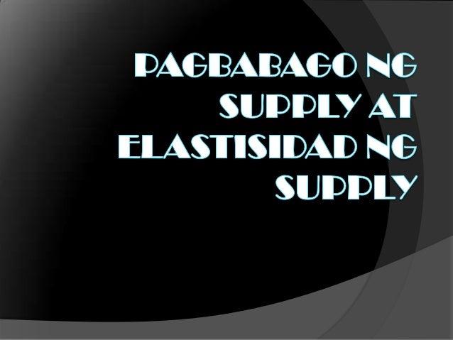 PAGLALARAWAN SA IISANG KURBA  Ang presyo ang pangunahing salik na nakakaapekto sa supply SUPPLYPRESYO