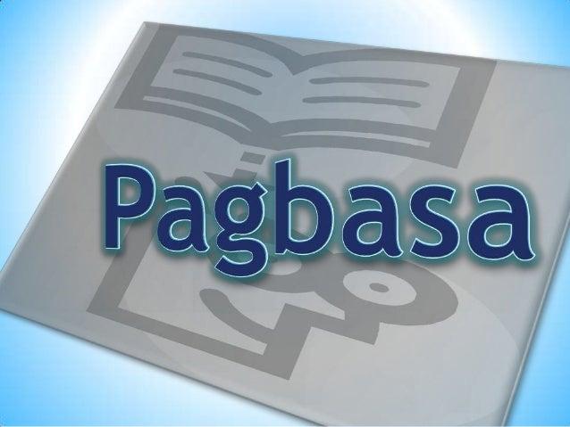 Pagbasa Ang Pagbasa ay isa sa apat na kasanayang pangwika. Ito ay pagkilala at pagkuha ng mga ideya at kaisipan sa mga nak...