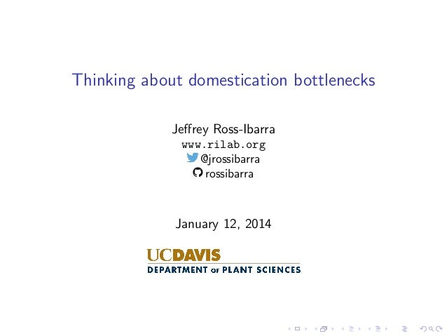 Thinking about domestication bottlenecks Jeffrey Ross-Ibarra www.rilab.org @jrossibarra rossibarra  January 12, 2014
