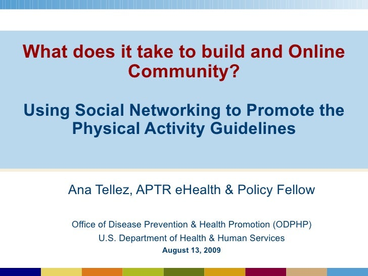 What does it take to build and Online Community?   Using Social Networking to Promote the Physical Activity Guidelines Ana...