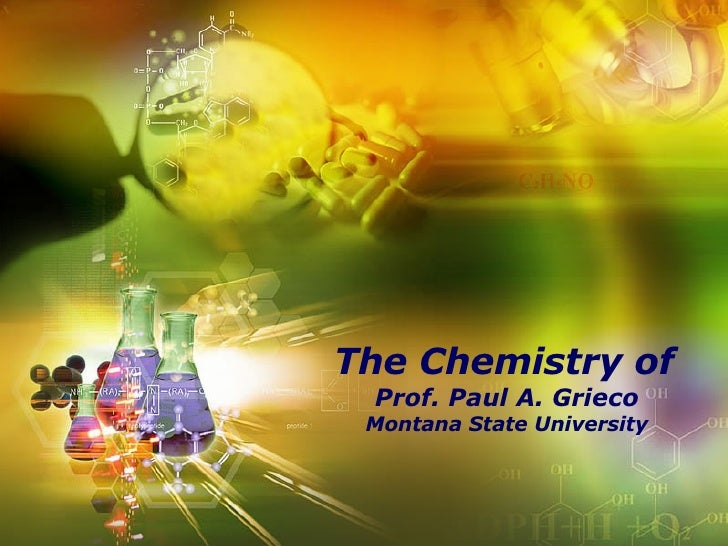 The Chemistry of   Prof. Paul A. Grieco Montana State University Prepared by Andy Diep Senior Medicinal Research Scientist...