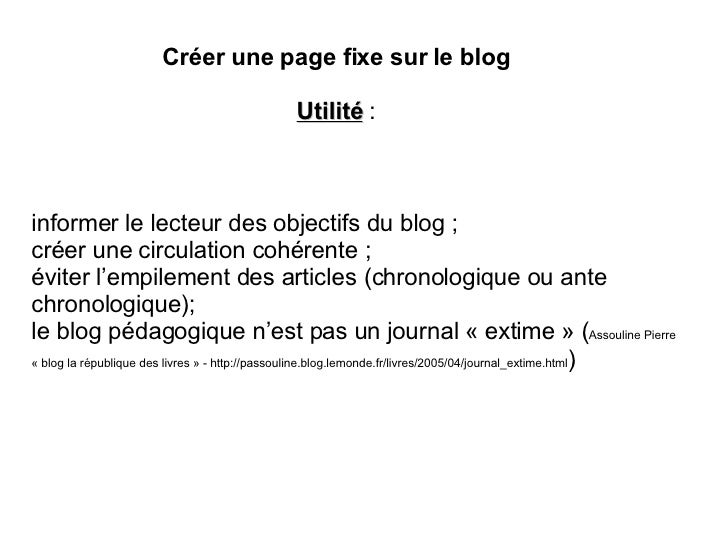 informer le lecteur des objectifs du blog ; créer une circulation cohérente ; éviter l'empilement des articles (chronologi...