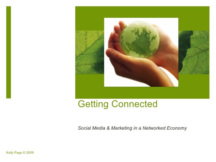 Getting Connected                      Social Media & Marketing in a Networked Economy     Kelly Page © 2009