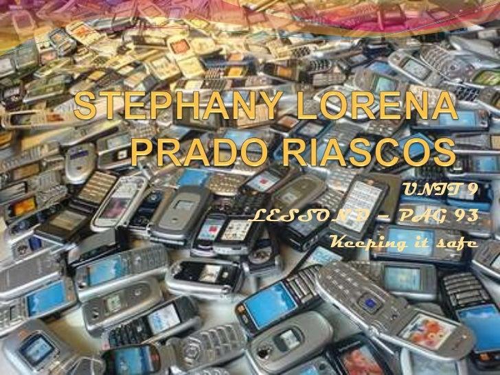 STEPHANY LORENA PRADO RIASCOS<br />UNIT 9<br />LESSON D – PAG 93<br />Keepingitsafe<br />