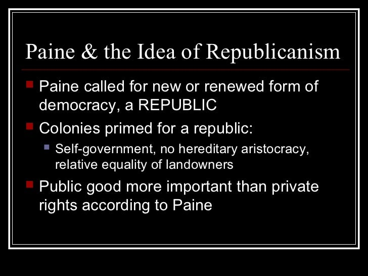 paine and the idea of republicanism notes The radical propagandist and voice of the common man, thomas paine, was born in thetford in norfolk on january 29, 1737.