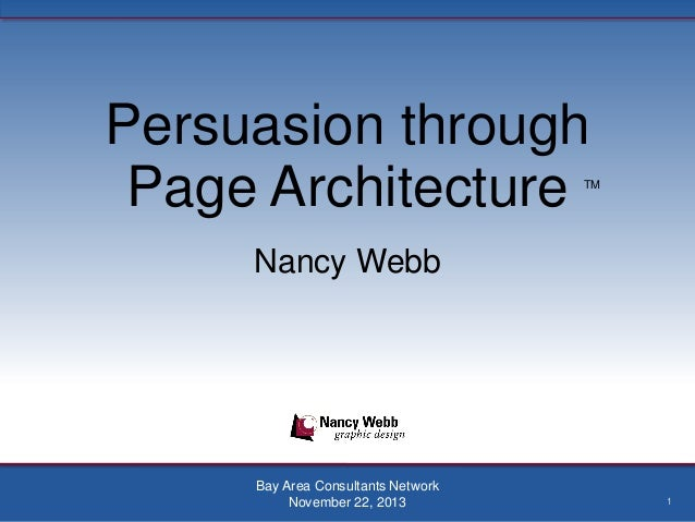 Persuasion through Page Architecture  TM  Nancy Webb  Bay Area Consultants Network November 22, 2013  1