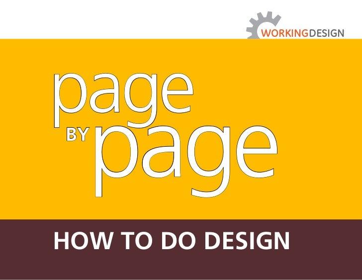 WORKINGDESIGNpageby  pageHow to do design