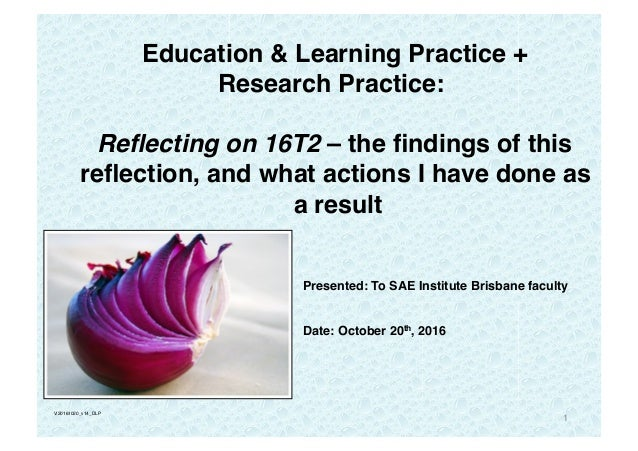 1 Education & Learning Practice + Research Practice: Reflecting on 16T2 – the findings of this reflection, and what actions I...