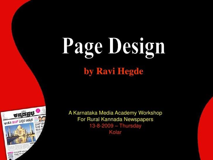 Page Design<br />by Ravi Hegde<br />A Karnataka Media Academy Workshop<br />For Rural Kannada Newspapers<br />13-8-2009 – ...