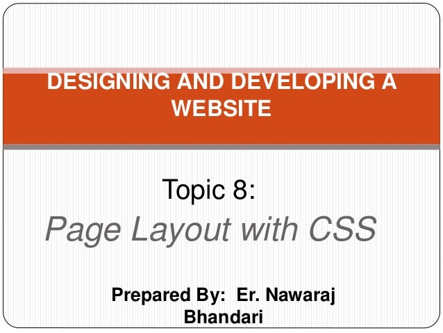 Prepared By: Er. Nawaraj Bhandari DESIGNING AND DEVELOPING A WEBSITE Topic 8: Page Layout with CSS