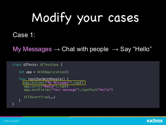 """Modify your cases class UITests: XCTestCase { let app = XCUIApplication() func testChatWithPeople() { app.buttons[""""My Mess..."""