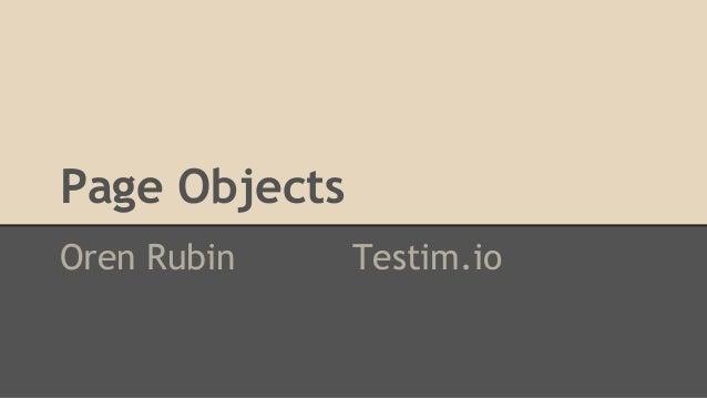 Page Objects  Oren Rubin Testim.io