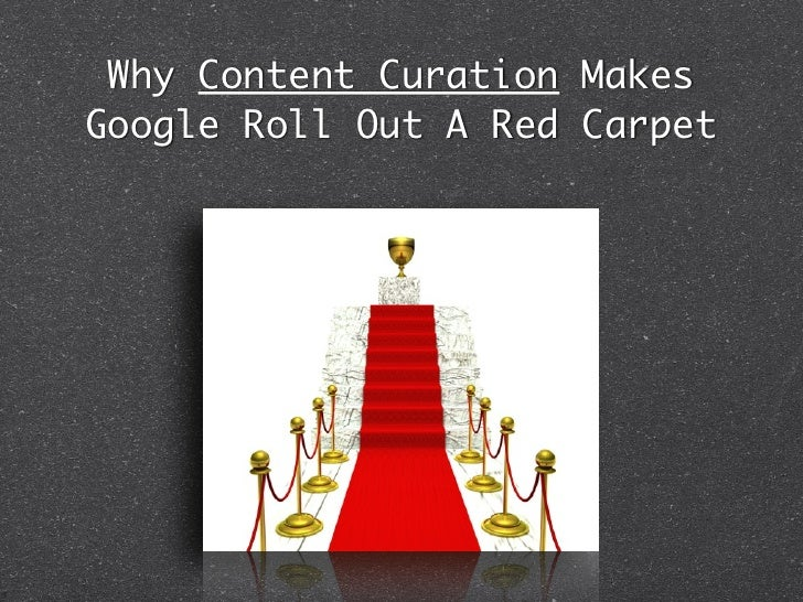 Why Content Curation MakesGoogle Roll Out A Red Carpet