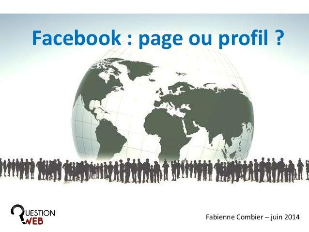 Facebook : page ou profil ? Fabienne Combier – juin 2014