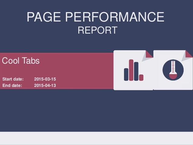 PAGE PERFORMANCE REPORT Start date: End date: 2015-03-15 2015-04-13 Cool Tabs