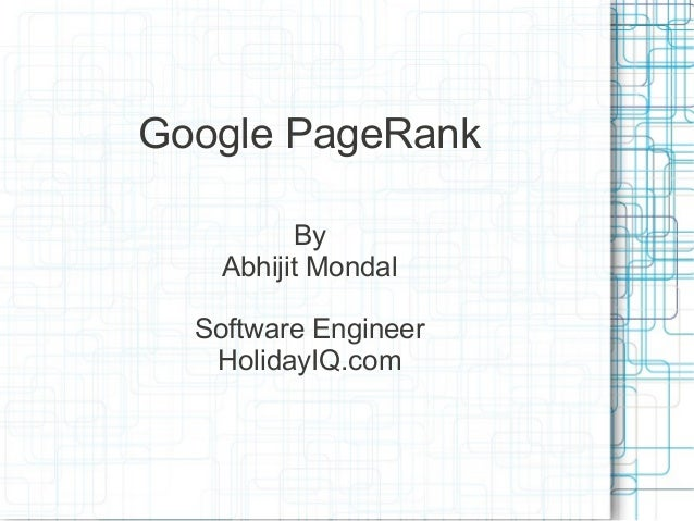 Google PageRank          By    Abhijit Mondal  Software Engineer   HolidayIQ.com