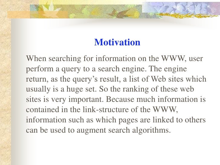 Motivation<br />When searching for information on the WWW, user perform a query to a search engine. The engine return, as ...