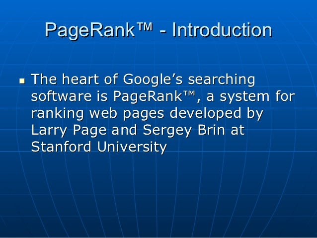 PageRank™ - Introduction   The heart of Google's searching    software is PageRank™, a system for    ranking web pages de...