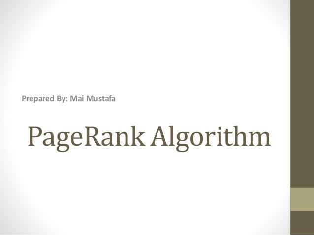 PageRank Algorithm Prepared By: Mai Mustafa
