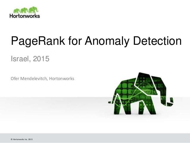 © Hortonworks Inc. 2015 PageRank for Anomaly Detection Israel, 2015 Ofer Mendelevitch, Hortonworks