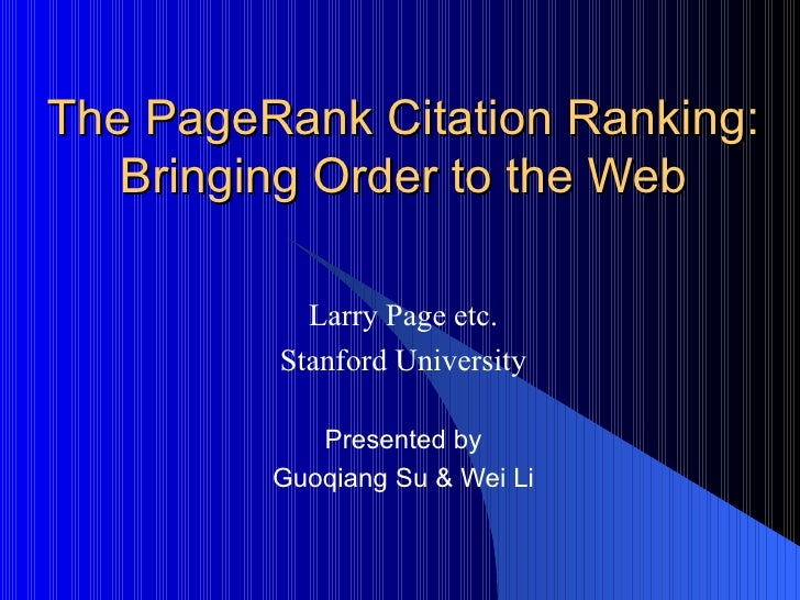 The PageRank Citation Ranking: Bringing Order to the Web Larry Page etc. Stanford University Presented by Guoqiang Su & We...