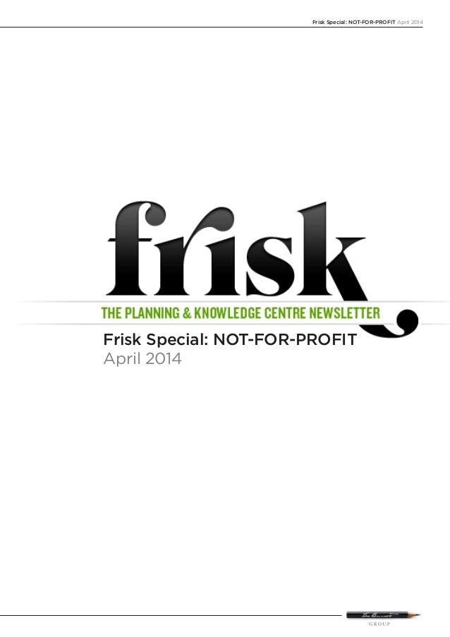 Frisk Special: NOT-FOR-PROFIT April 2014 Frisk Special: NOT-FOR-PROFIT April 2014