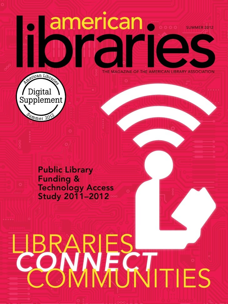 SUMMER 2012               THE MAGAZINE OF THE AMERICAN LIBRARY ASSOCIATION Public Library Funding & Technology Access Stud...