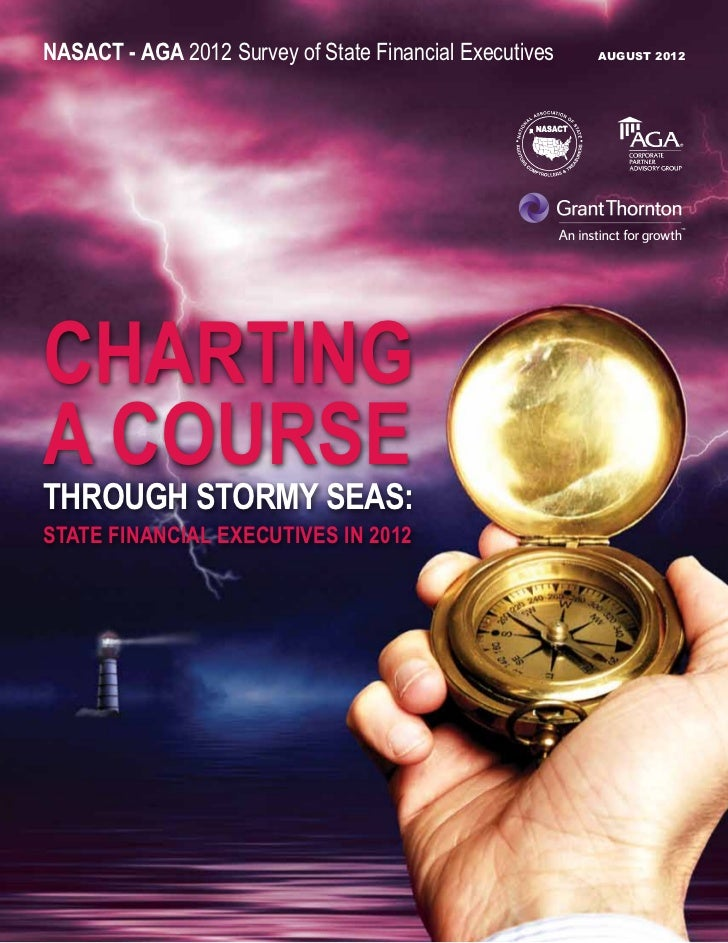 NASACT - AGA 2012 Survey of State Financial Executives 	   August 2012Chartinga CourseThrough Stormy Seas:State Financial ...