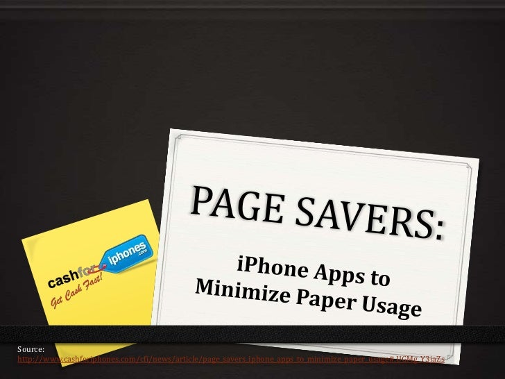 Source:http://www.cashforiphones.com/cfi/news/article/page_savers_iphone_apps_to_minimize_paper_usage#.UGMg_Y3iaZs