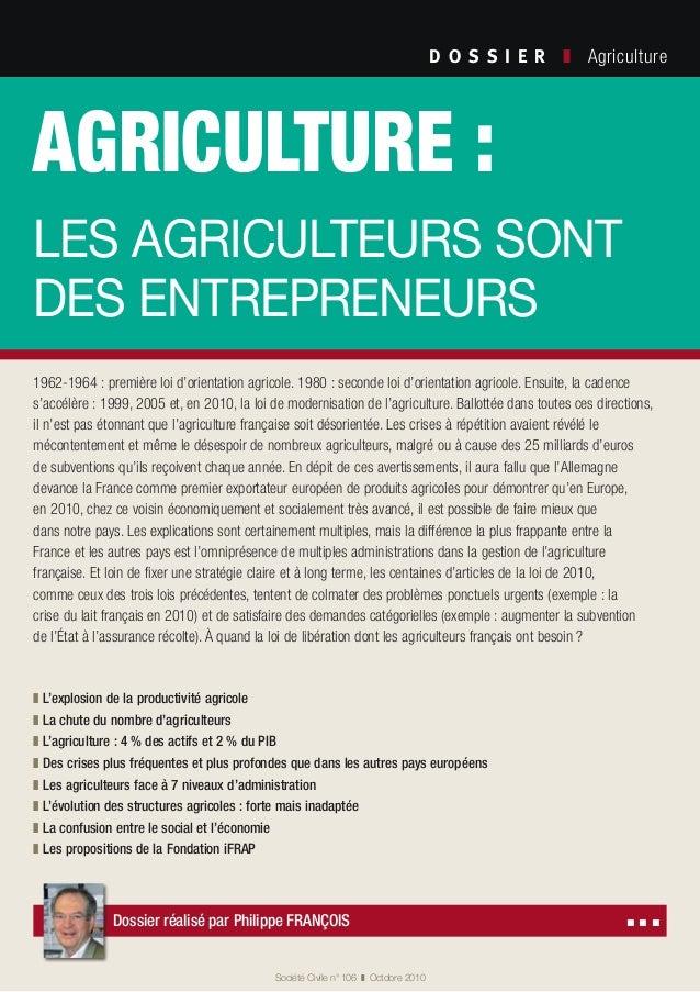 Agriculture: les agriculteurs sont des entrepreneurs D O S S I E R  ❚ Agriculture Société Civile n° 106 ❚ Octobre 201...