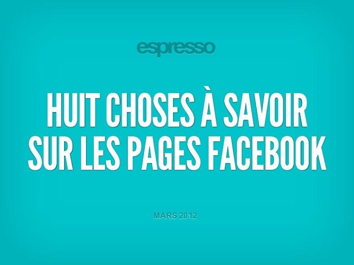 HUIT CHOSES À SAVOIRSUR LES PAGES FACEBOOK         MARS 2012