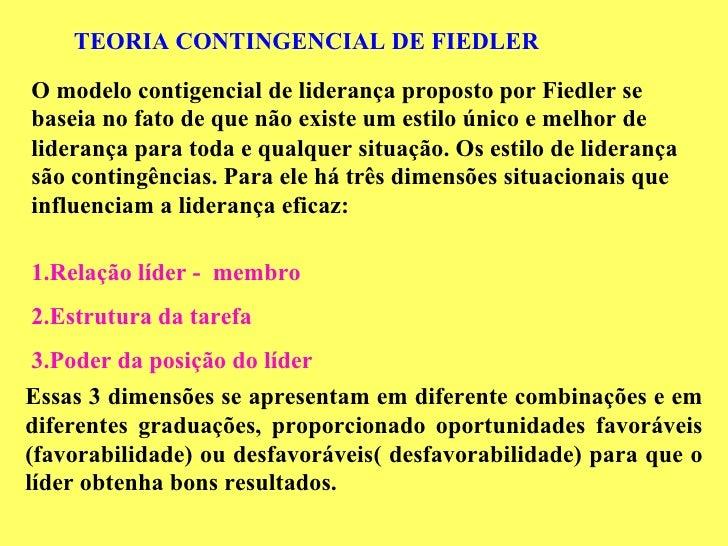 TEORIA CONTINGENCIAL DE FIEDLERO modelo contigencial de liderança proposto por Fiedler sebaseia no fato de que não existe ...