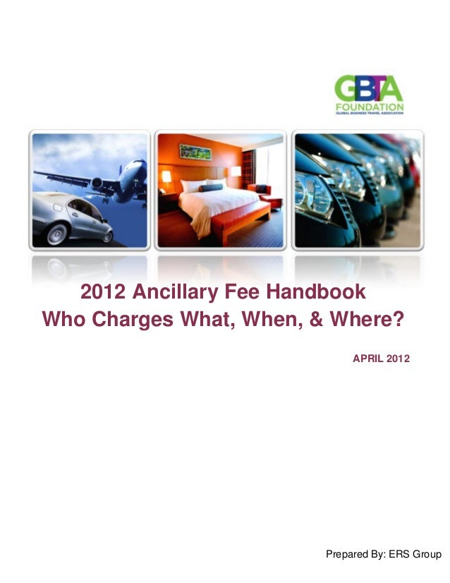 2012 Ancillary Fee Handbook Who Charges What, When, & Where? Prepared By: ERS Group APRIL 2012