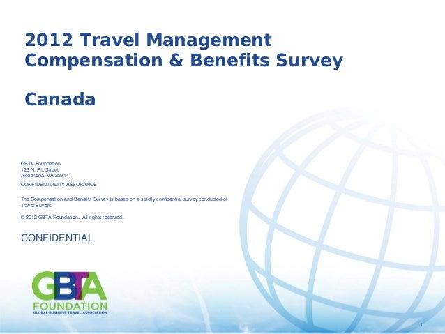 1© 2012 GBTA Foundation. All rights reserved. 1 2012 Travel Management Compensation & Benefits Survey Canada GBTA Foundati...