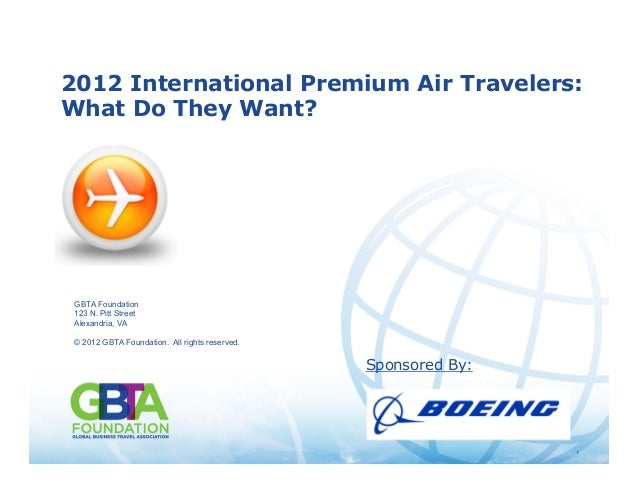 1 © 2012 GBTA Foundation. All rights reserved. 1 2012 International Premium Air Travelers: What Do They Want? GBTA Foundat...