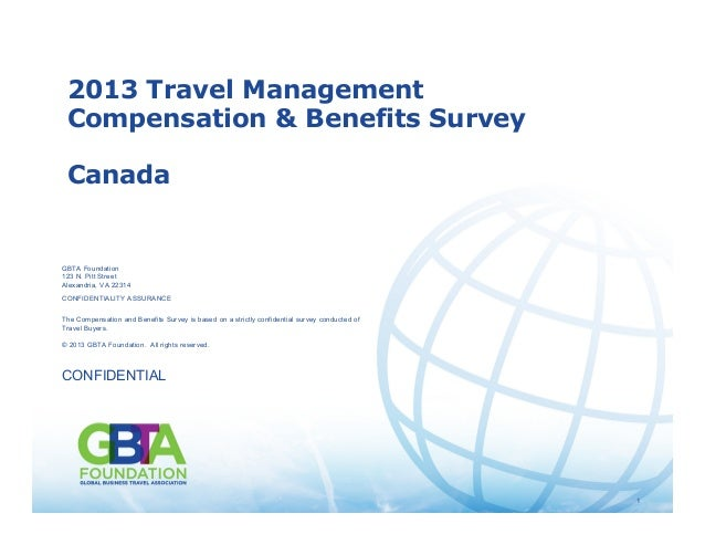 1© 2013 GBTA Foundation. All rights reserved. 1 2013 Travel Management Compensation & Benefits Survey Canada GBTA Foundati...