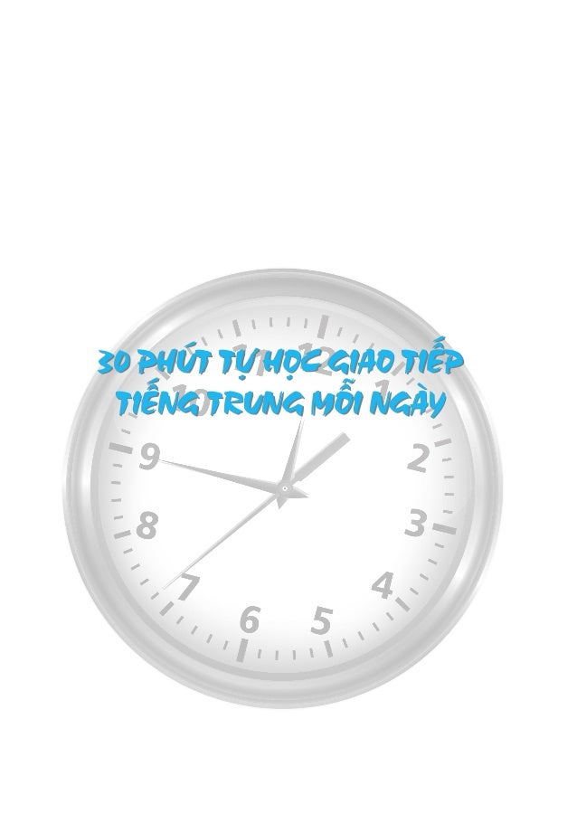 30 PHÚT TỰ HỌC GIAO TIẾP TIẾNG TRUNG MỖI NGÀY 30 PHÚT TỰ HỌC GIAO TIẾP TIẾNG TRUNG MỖI NGÀY
