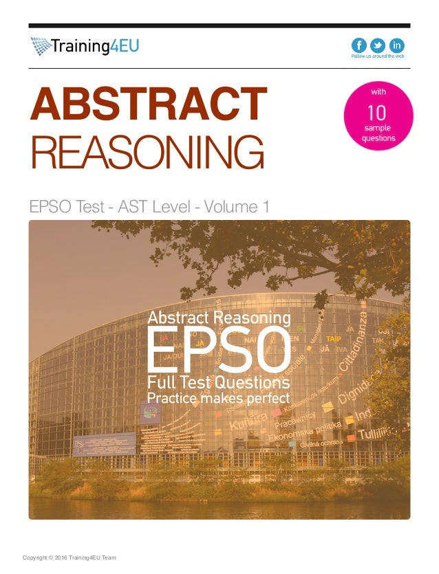 Copyright © 2016 Training4EU Team ABSTRACT REASONING EPSO Test - AST Level - Volume 1