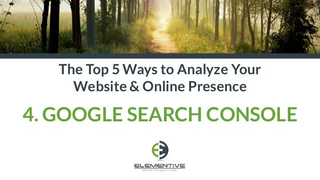 The Top 5 Ways to Analyze Your Website & Online Presence 4. GOOGLE SEARCH CONSOLE