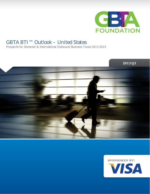 2013 Q1 2013 Q3 GBTA BTI™ Outlook – United States Prospects for Domestic & International Outbound Business Travel 2013-201...
