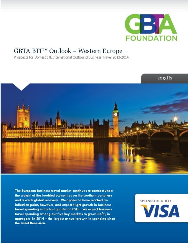 GBTA BTI™ Outlook – Western Europe Prospects for Domestic & International Outbound Business Travel 2013-2014 2013H2 The Eu...
